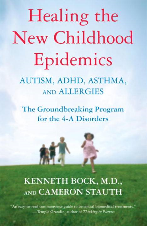 Healing the New Childhood Epidemics: Autism, ADHD, Asthma, and Allergies By: Cameron Stauth,Kenneth Bock