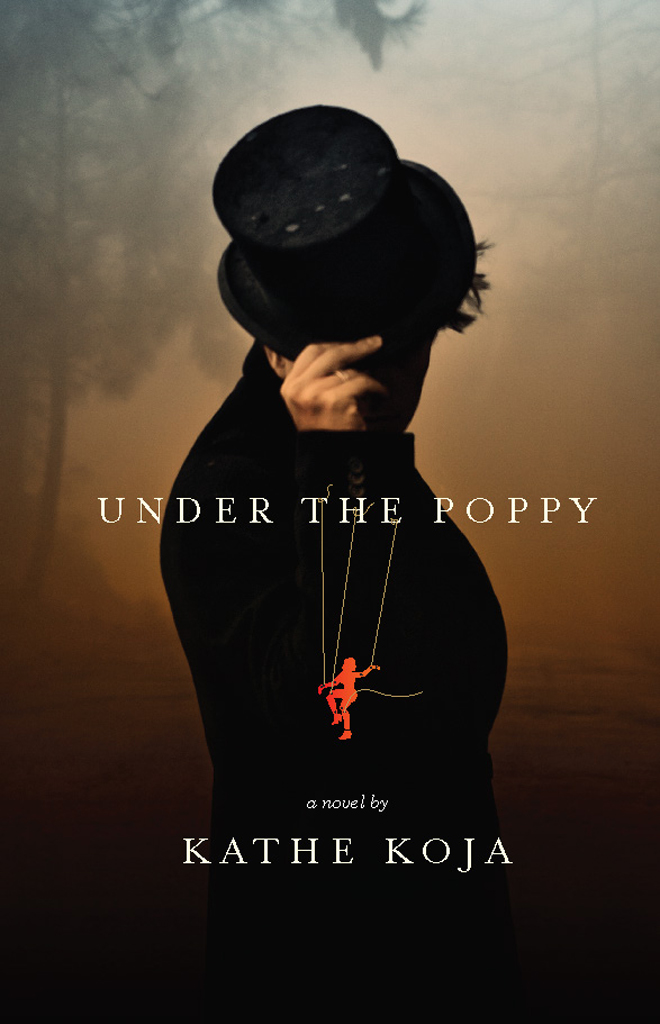 Under the Poppy: a novel By: Kathe Koja