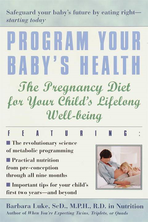 Program Your Baby's Health By: Barbara Luke,Tamara Eberlein