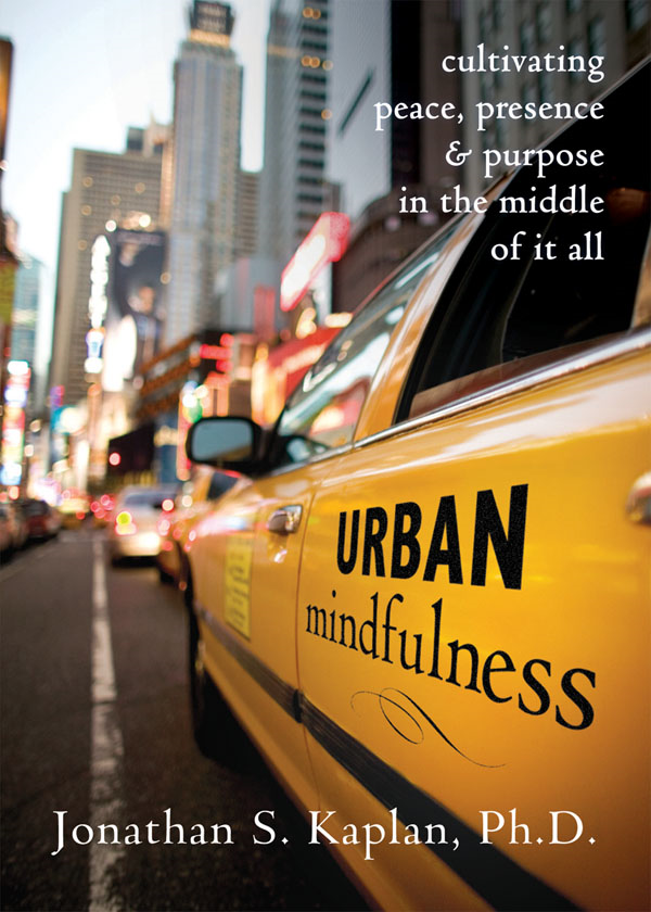 Urban Mindfulness By: Jonathan Kaplan, PhD