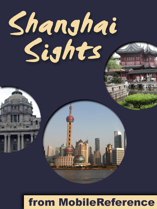 Shanghai Sights: a travel guide to the top 30 attractions in Shanghai, China By: MobileReference