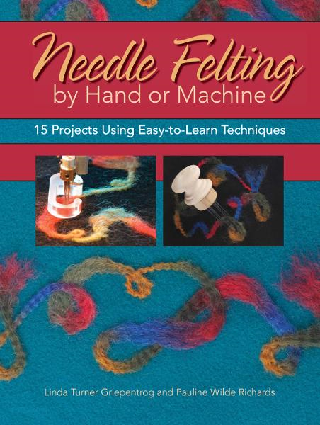 Needle Felting by Hand or Machine: 20 Projects Using Easy-to-Learn Techniques