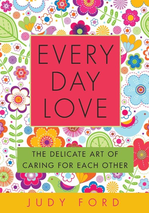 Every Day Love By: Judy  Ford
