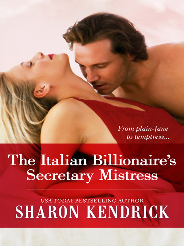 The Italian Billionaire's Secretary Mistress By: Sharon Kendrick