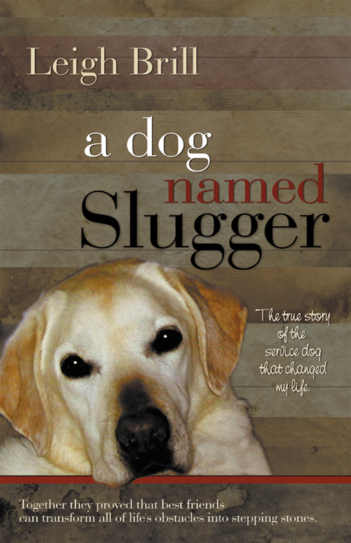 A Dog Named Slugger By: Leigh Brill