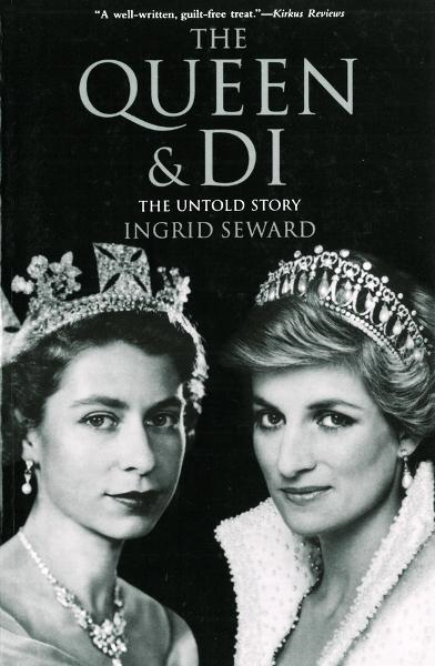 The Queen & Di: The Untold Story By: Ingrid Seward