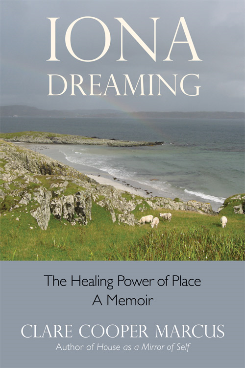 Iona Dreaming: The Healing Power of Place By: Clare Cooper Marcus