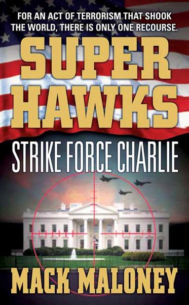 Superhawks: Strike Force Charlie By: Mack Maloney
