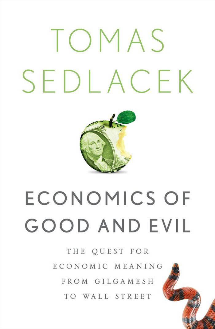 Economics of Good and Evil:The Quest for Economic Meaning from Gilgamesh to Wall Street  By: Tomas Sedlacek