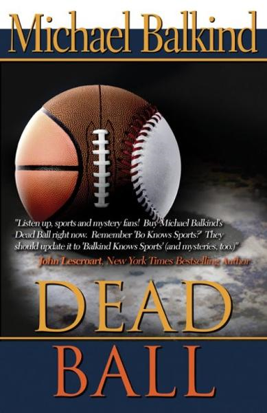 Dead Ball  (the sequel to Sudden Death - Endorsed by John Lescroart)