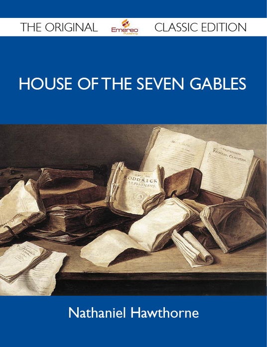 House of the Seven Gables - The Original Classic Edition By: Hawthorne Nathaniel