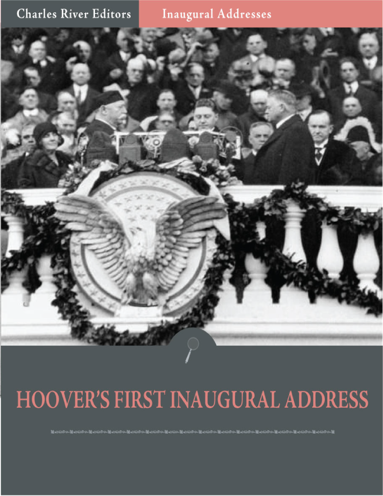 Inaugural Addresses: President Herbert Hoovers First Inaugural Address (Illustrated)