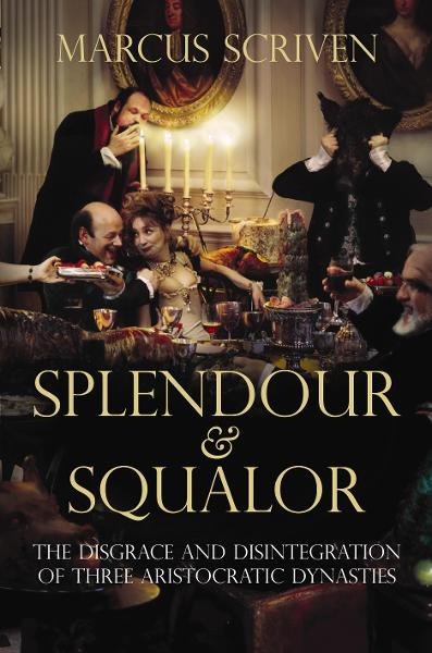 download The Splendour and Squalor: The Disgrace and Disintegration of Three Aristocratic Dynasties book