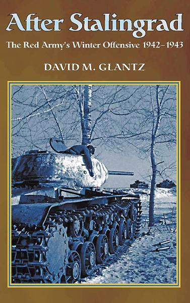 After Stalingrad: The Red Army's Winter Offensive 1942-1943 By: David M. Glantz