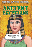 What They Don't Tell You About: Ancient Egyptians