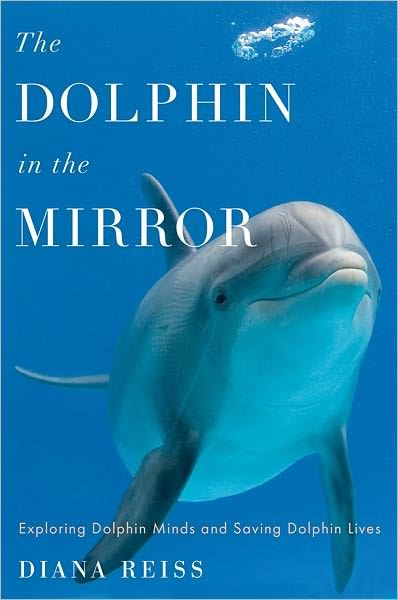 The Dolphin in the Mirror By: Diana Reiss