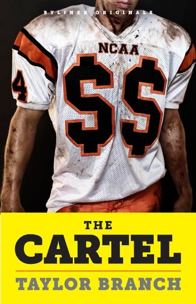 The Cartel: Inside the Rise and Imminent Fall of the NCAA By: Taylor Branch