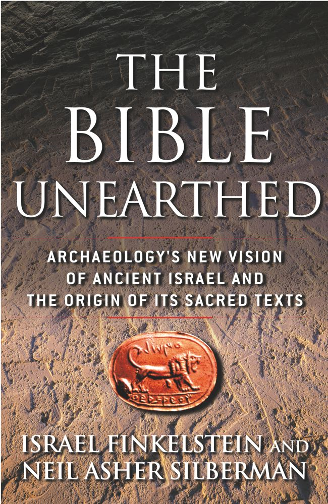 The Bible Unearthed By: Israel Finkelstein,Neil Asher Silberman