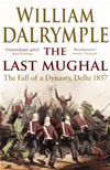 The Last Mughal: The Fall Of Delhi, 1857: