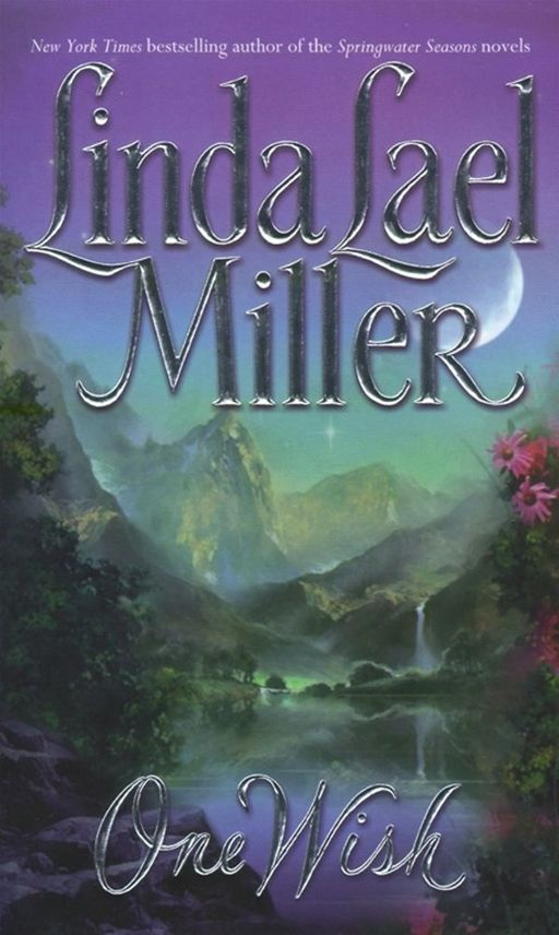 One Wish By: Linda Lael Miller