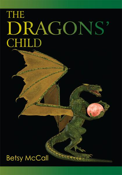 The Dragons' Child By: Betsy McCall
