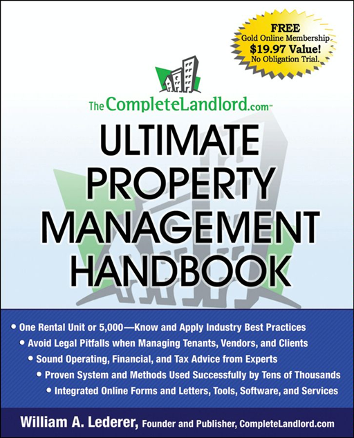 The CompleteLandlord.com Ultimate Property Management Handbook By: William A. Lederer