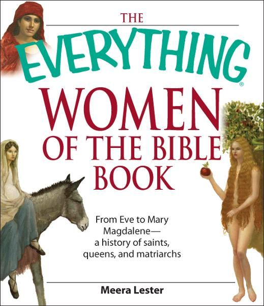 Everything Women of the Bible Book: From Eve to Mary Magdalene--a history of saints, queens, and matriarchs By: Meera Lester