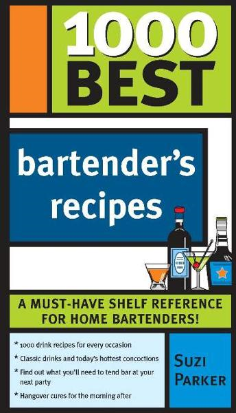 1000 Best Bartender Recipes By: Parker, Suzi