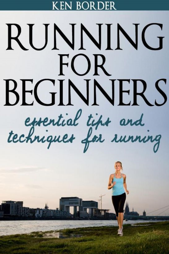 Running for Beginners By: Ken Border