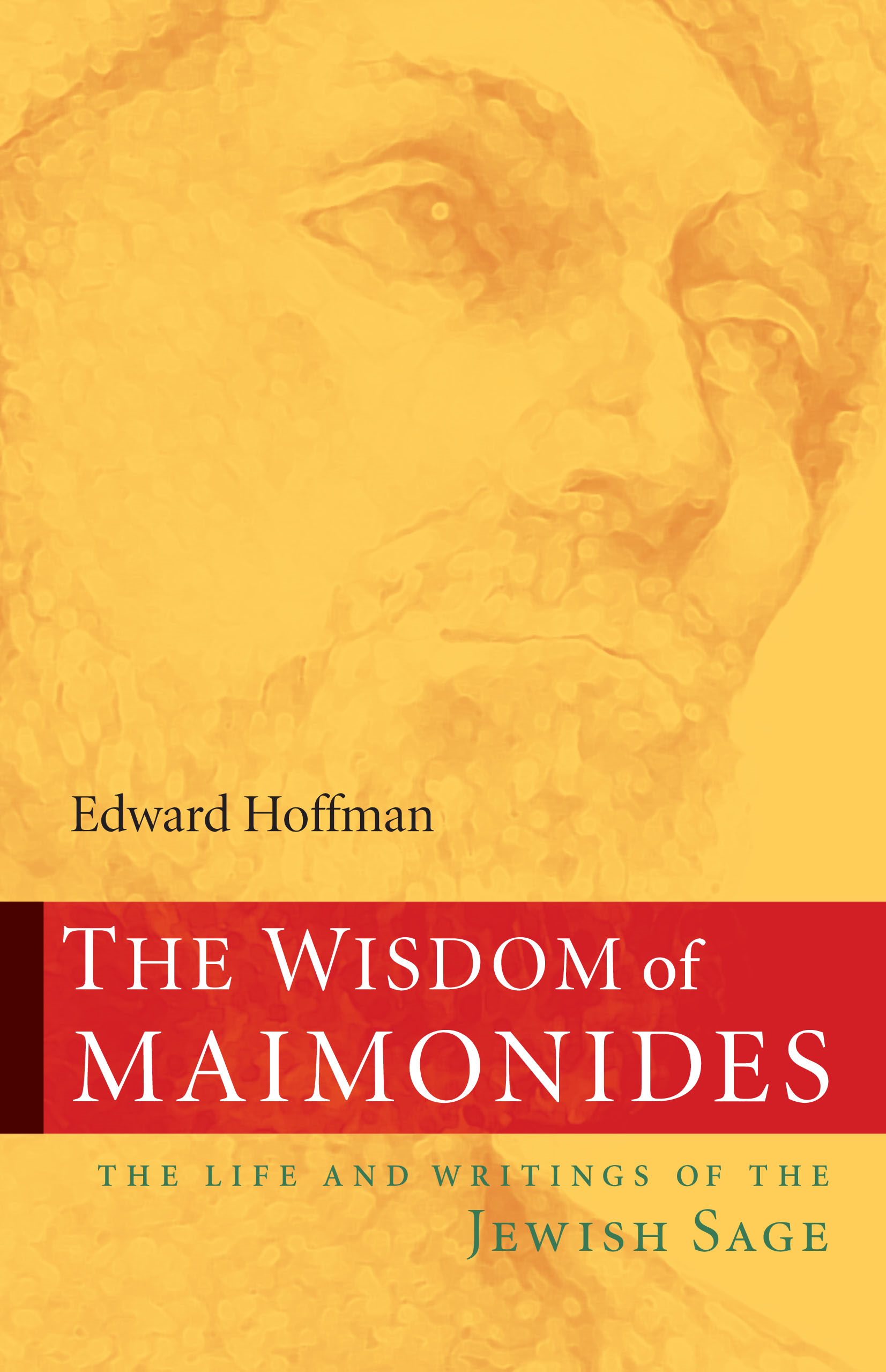 The Wisdom of Maimonides: The Life and Writings of the Jewish Sage
