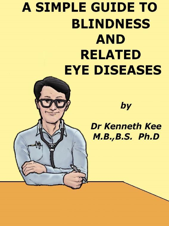 A Simple Guide to Blindness and Related Eye Diseases By: Kenneth Kee