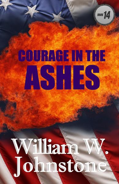 Courage In The Ashes By: William Johnstone