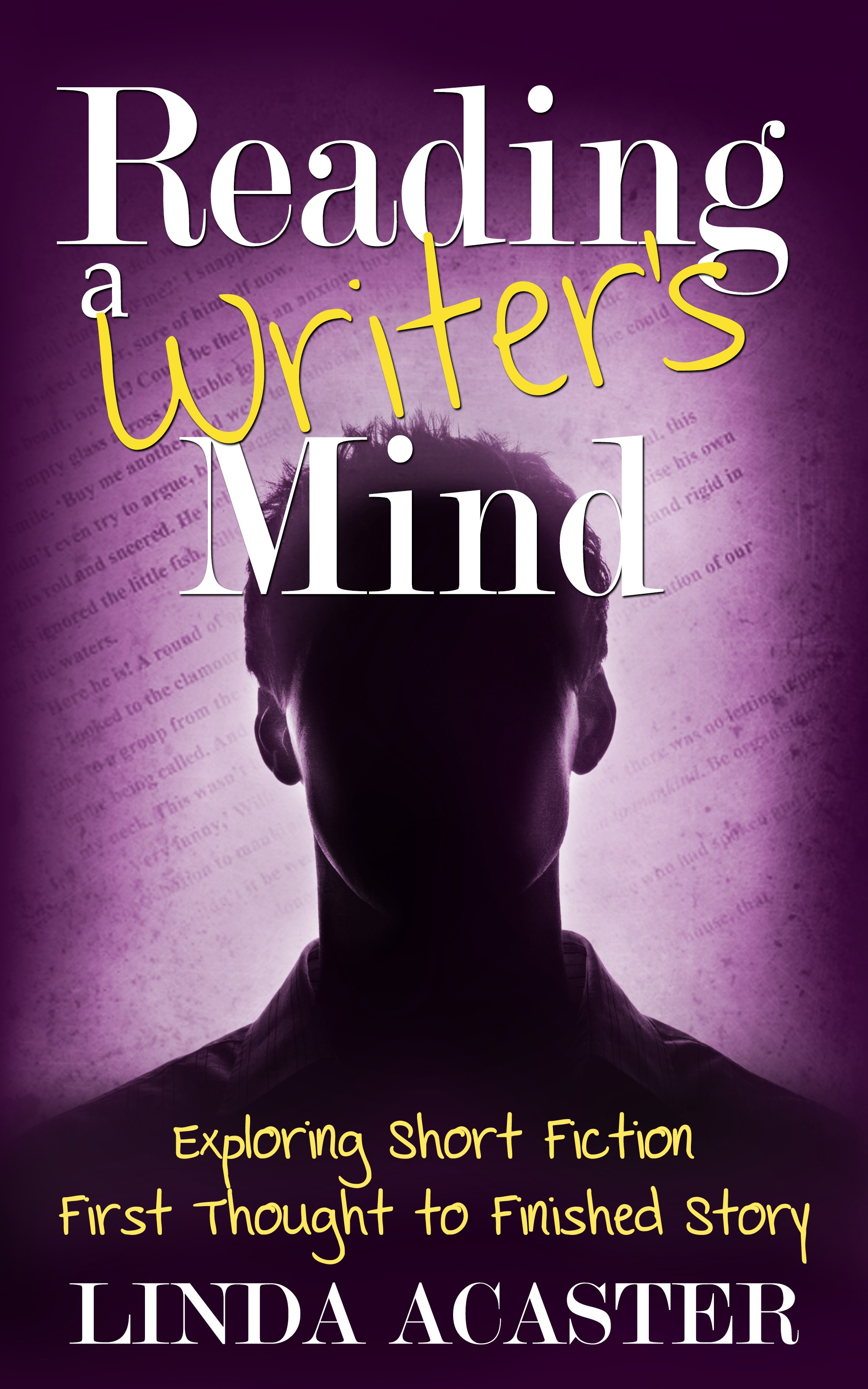 Reading a Writer's Mind: Exploring Short Fiction - First Thought to Finished Story