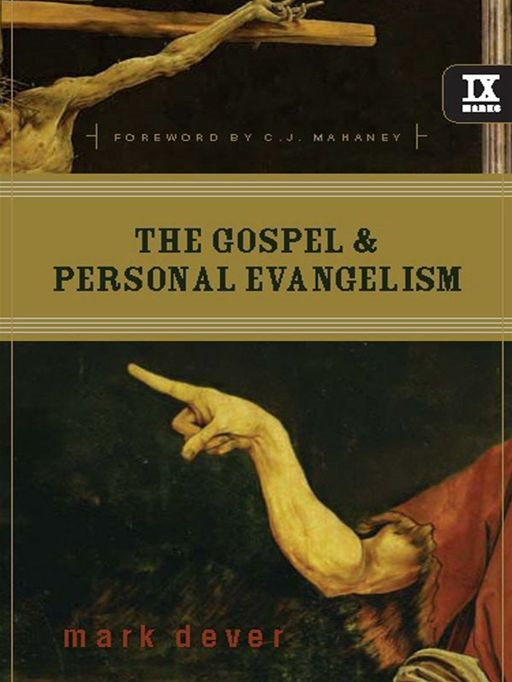 The Gospel and Personal Evangelism (Foreword by C. J. Mahaney) By: Mark Dever