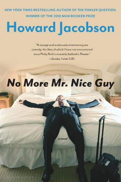 No More Mr. Nice Guy: A Novel By: Howard Jacobson