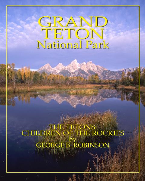 Grand Teton: Children Of The Rockies By: George Robinson