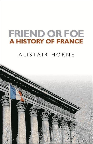 Friend or Foe By: Alistair Horne