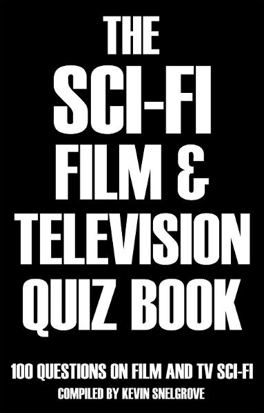 The Sci-fi Film & Television Quiz Book By: Kevin Snelgrove