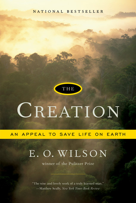 The Creation: An Appeal to Save Life on Earth By: Edward O. Wilson