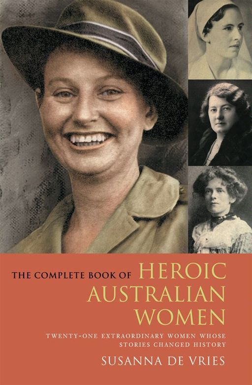 The Complete Book of Heroic Australian Women: Twenty-one Pioneering Wome n Whose Stories Changed History