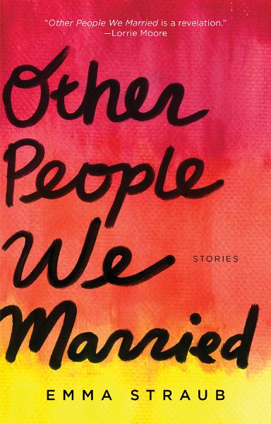 Other People We Married By: Emma Straub