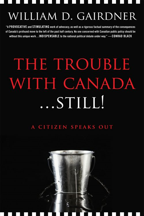 The Trouble with Canada ... Still!: A Citizen Speaks Out By: William D. Gairdner