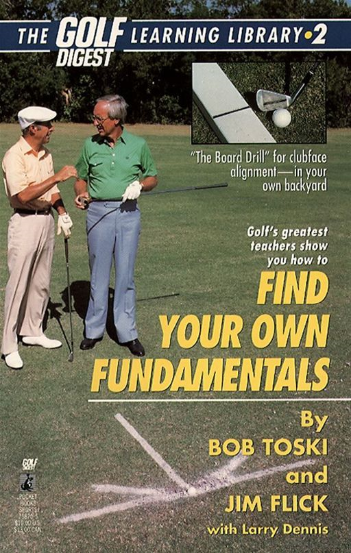 Finding Your Own Fundamentals By: Bob Toski,Jim Flick