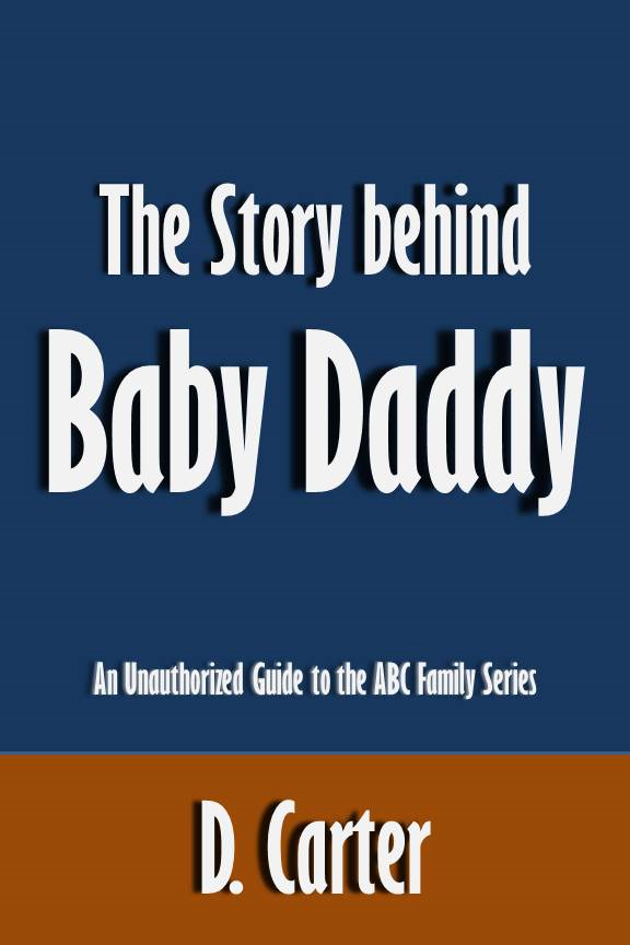 The Story behind Baby Daddy: An Unauthorized Guide to the ABC Family Series [Article]