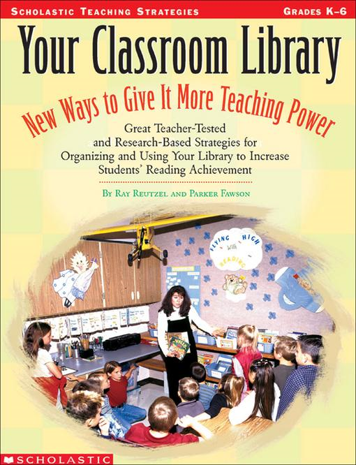 Your Classroom Library: New Ways to Give It More Teaching Power: Great Teacher-Tested and Research-Based Strategies for Organizing and Using Your Libr