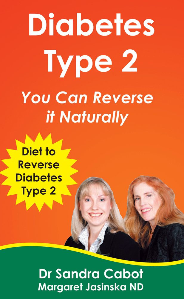Diabetes Type 2: You Can Reverse it Naturally By: Sandra Cabot MD