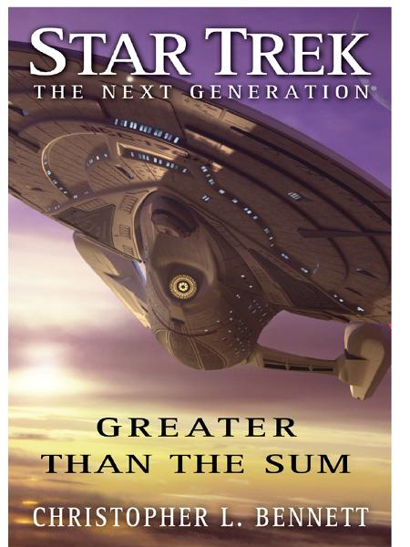 Star Trek: The Next Generation: Greater than the Sum By: Christopher L. Bennett