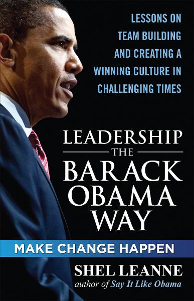 Leadership the Barack Obama Way: Lessons on Teambuilding and Creating a Winning Culture in Challenging Times By: Shel Leanne,Shelly Leanne