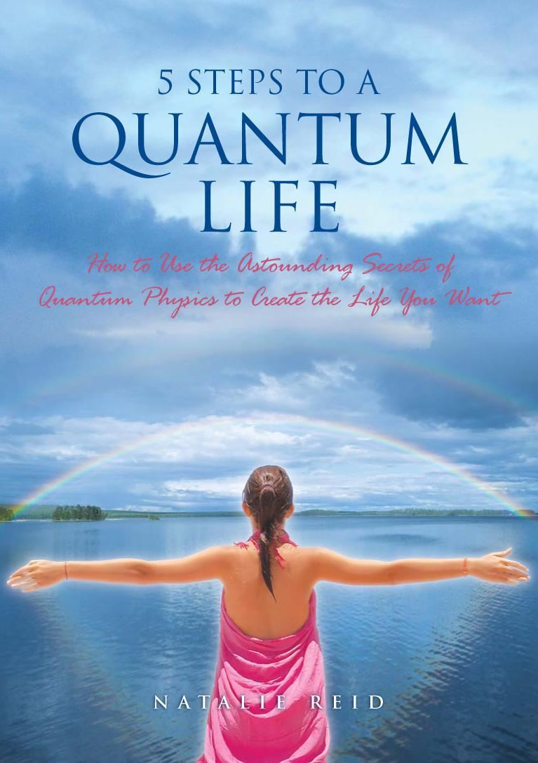5 Steps to a Quantum Life By: Natalie Reid
