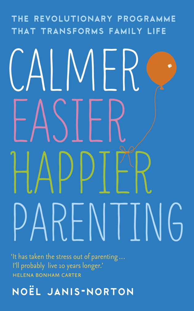 Calmer, Easier, Happier Parenting By: Noël Janis-Norton